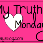 My Truth Monday + {My World} right now + Freebie