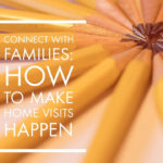 Home Visits: How I Make Them Happen